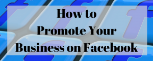 How to promote your business on Facebook