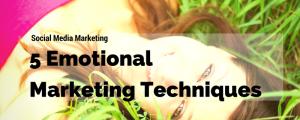 5 Emotional Marketing Techniques