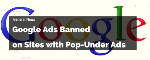 Google ads banned on sites with pop under ads