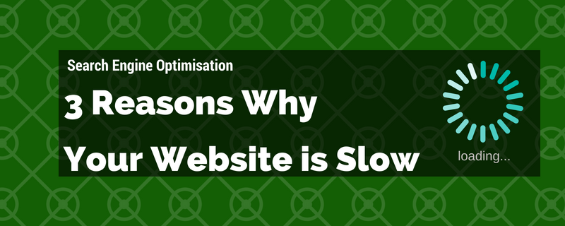 3 Reasons Your Website is Slow