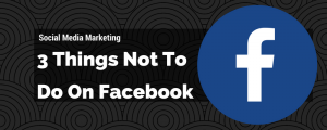 3 Things NOT to do on Facebook