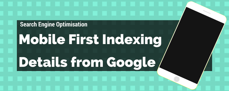 7 Mobile-First Index Facts from Google
