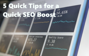 5 Quick SEO Tips for a Quick SEO Boost