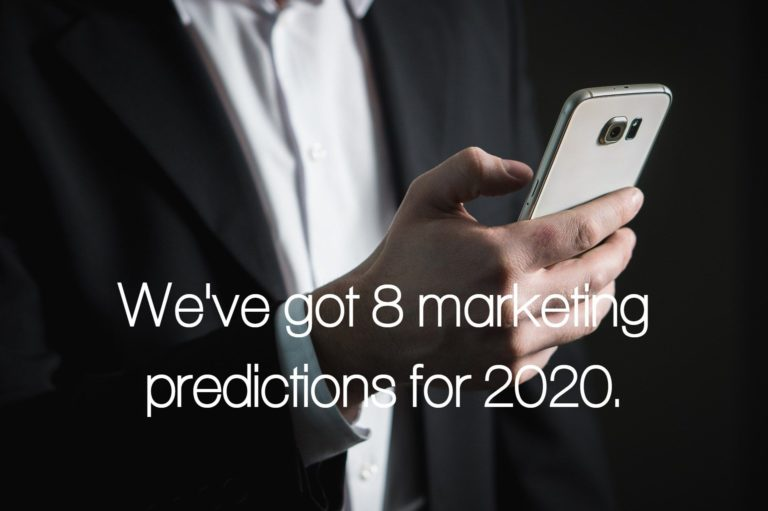 We've got 8 marketing predictions for 2020.